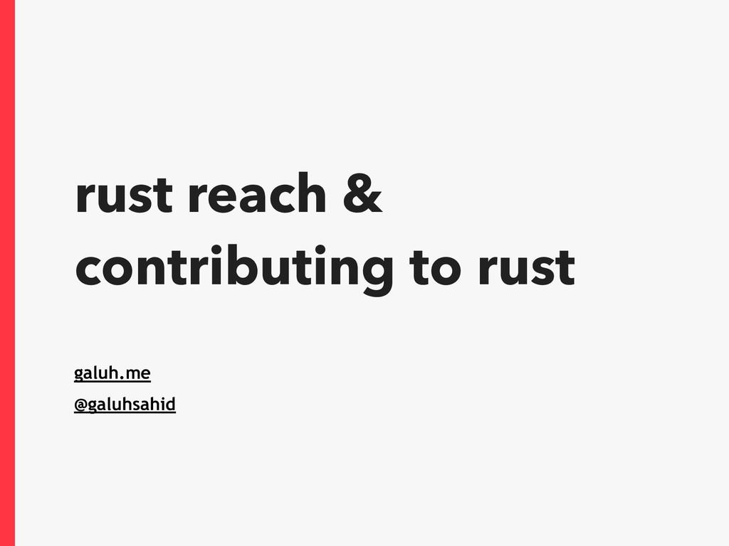 rust reach & contributing to rust galuh.me @gal...