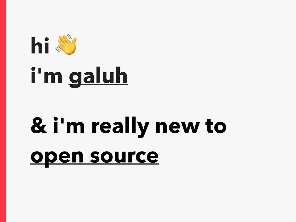 hi  i'm galuh & i'm really new to open source