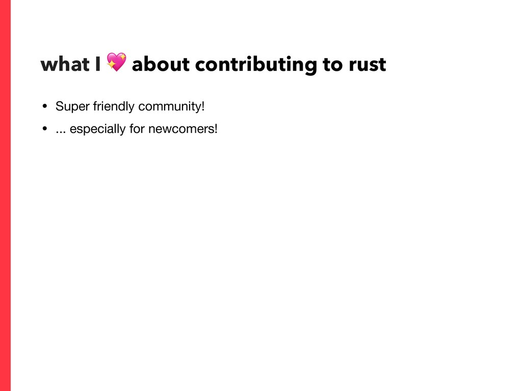 what I  about contributing to rust • Super frie...