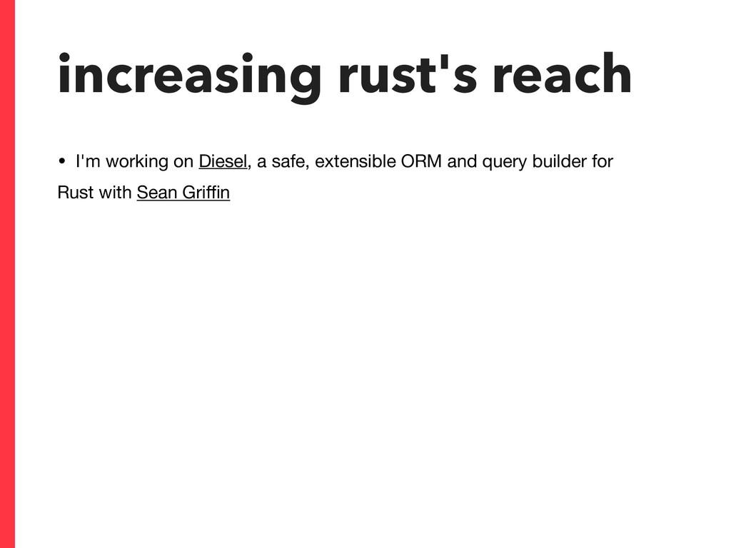 increasing rust's reach • I'm working on Diesel...