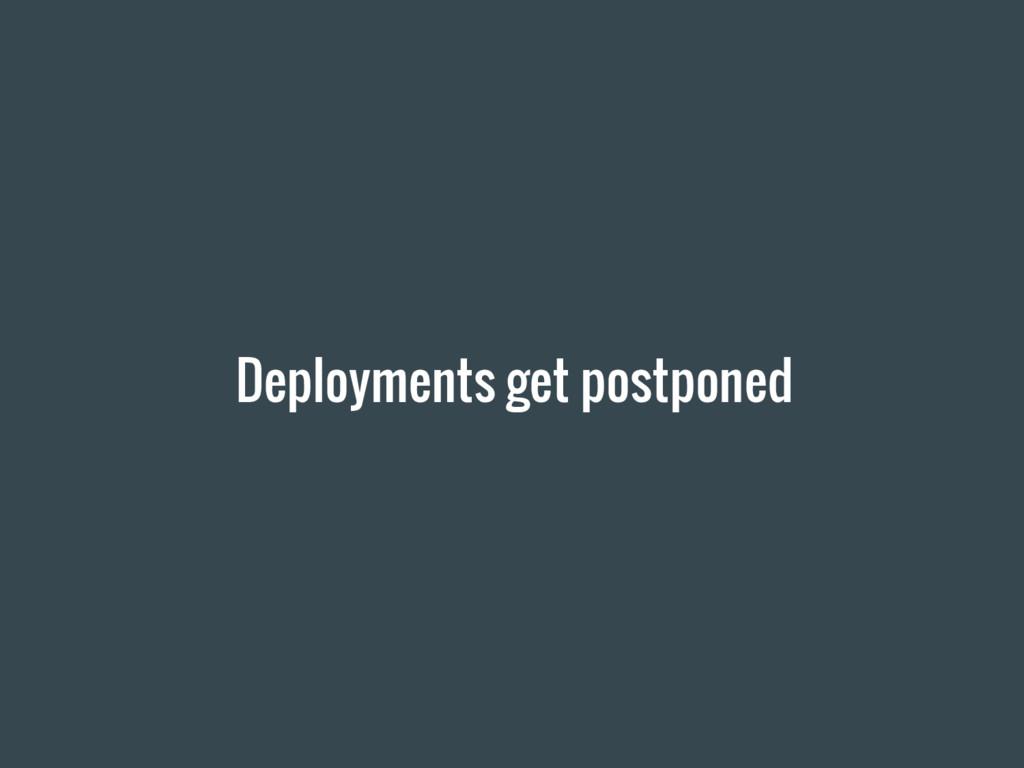 Deployments get postponed
