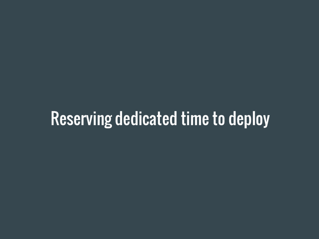 Reserving dedicated time to deploy