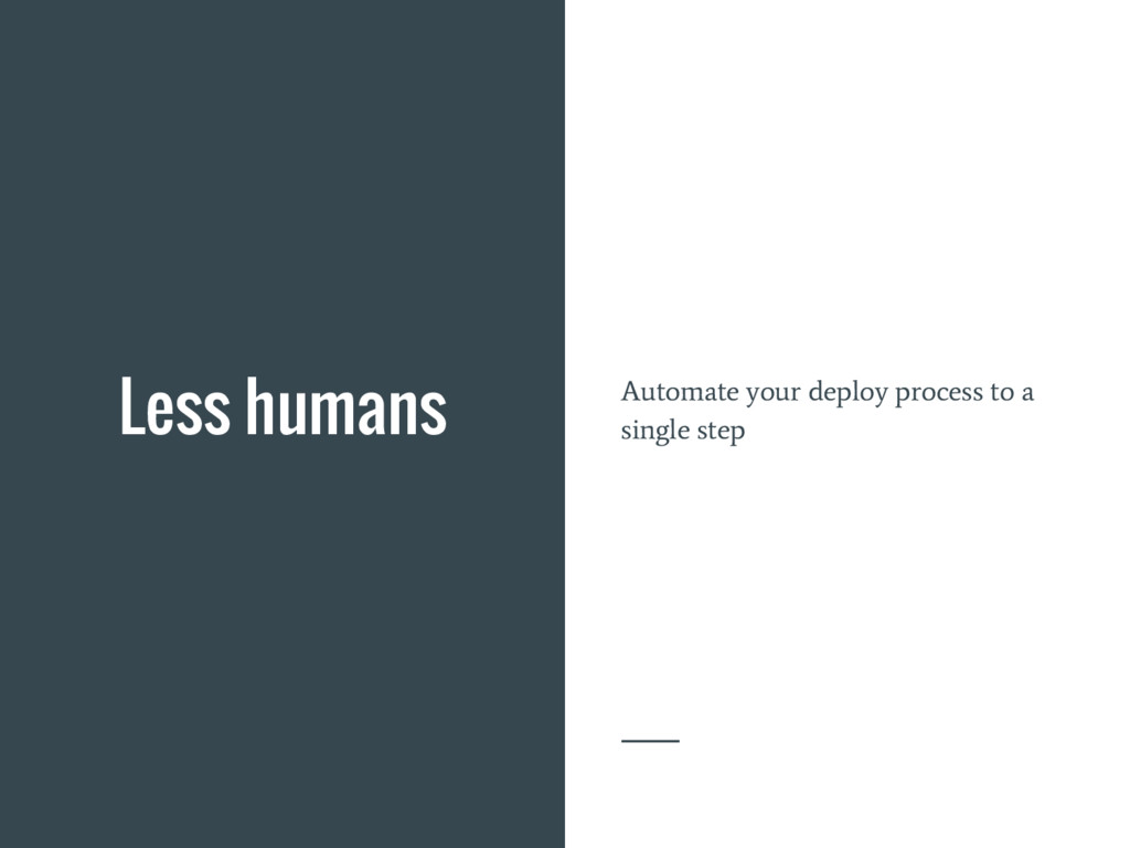 Less humans Automate your deploy process to a s...