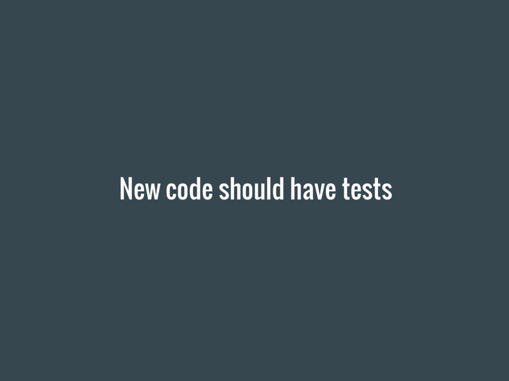 New code should have tests
