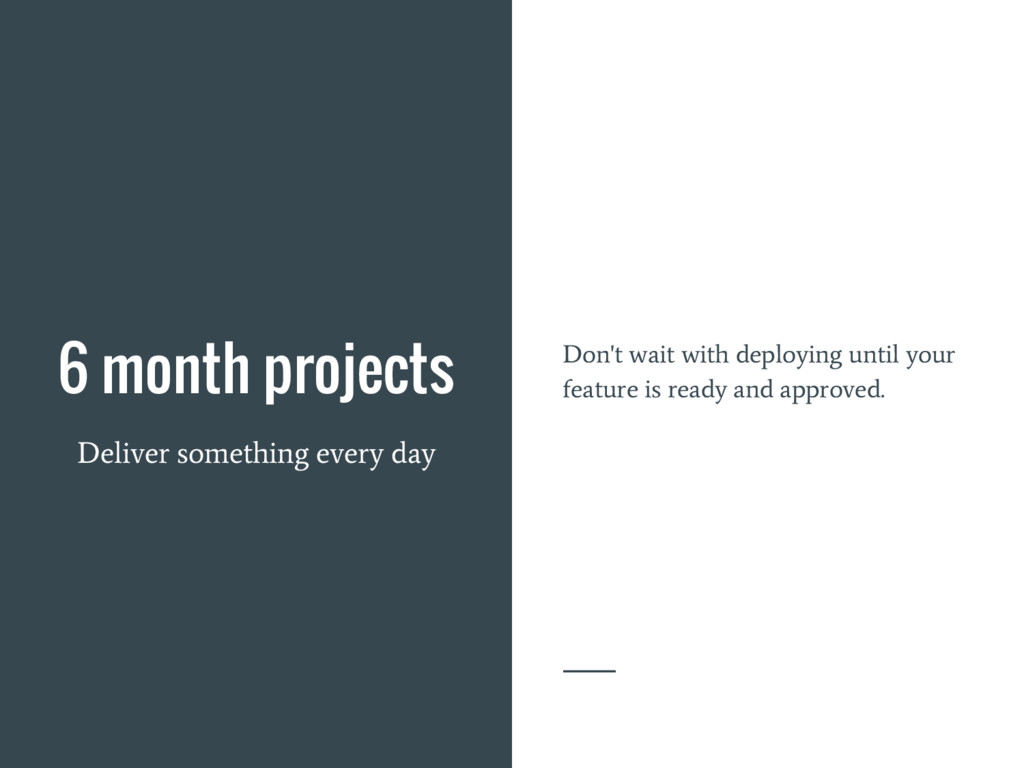 6 month projects Deliver something every day Do...