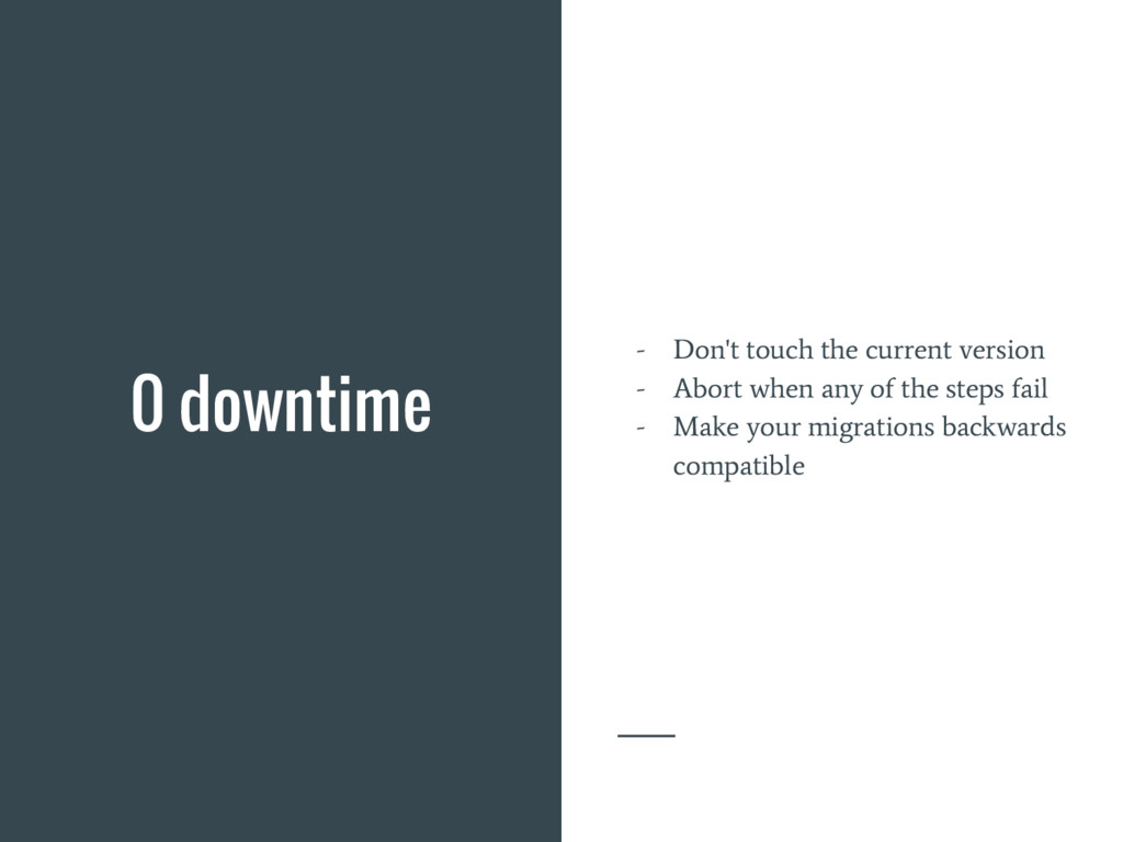 0 downtime - Don't touch the current version - ...