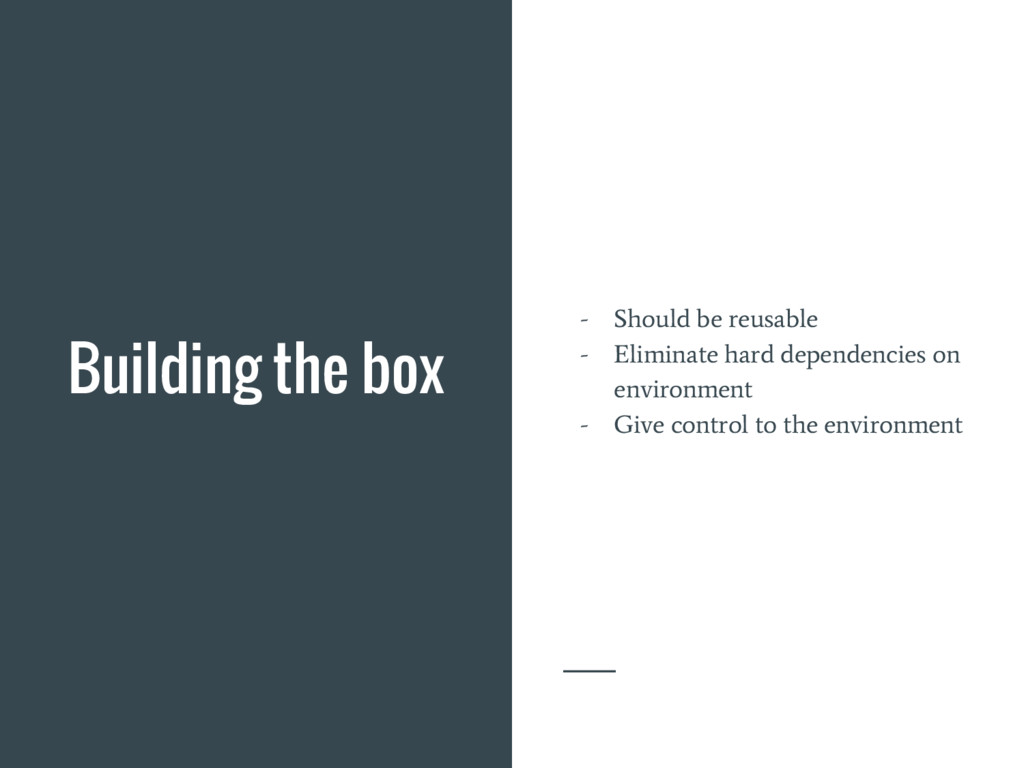 Building the box - Should be reusable - Elimina...