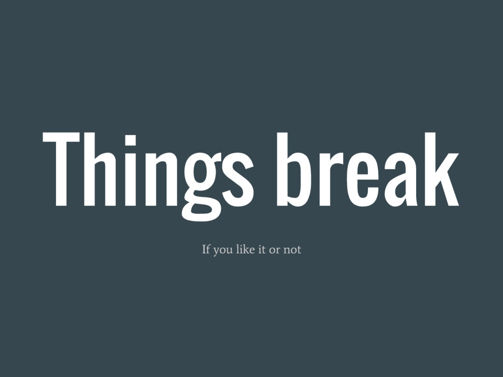 Things break If you like it or not