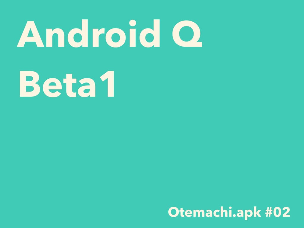 Android Q Beta1 Otemachi.apk #02
