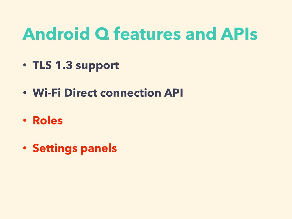 Android Q features and APIs • TLS 1.3 support •...