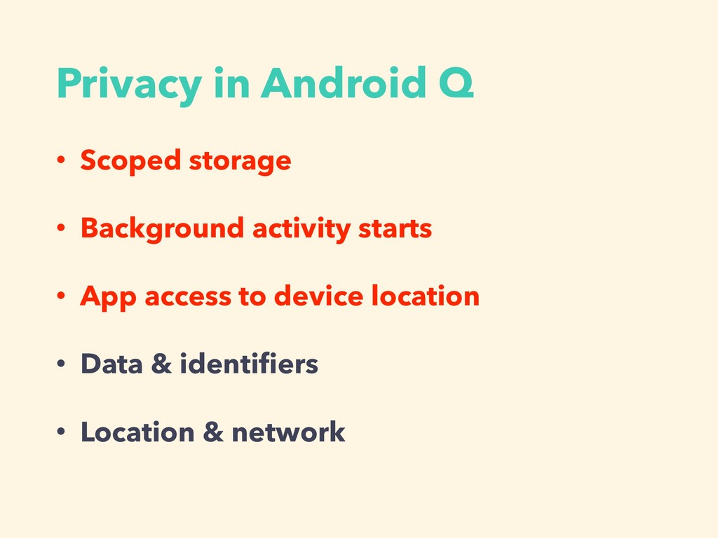 Privacy in Android Q • Scoped storage • Backgro...