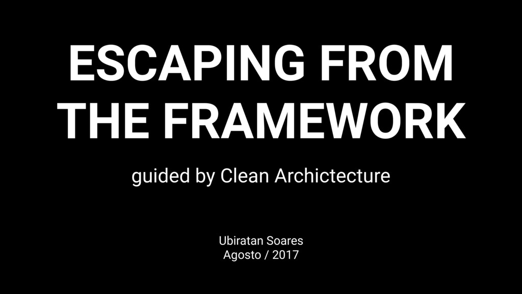 ESCAPING FROM THE FRAMEWORK guided by Clean Arc...