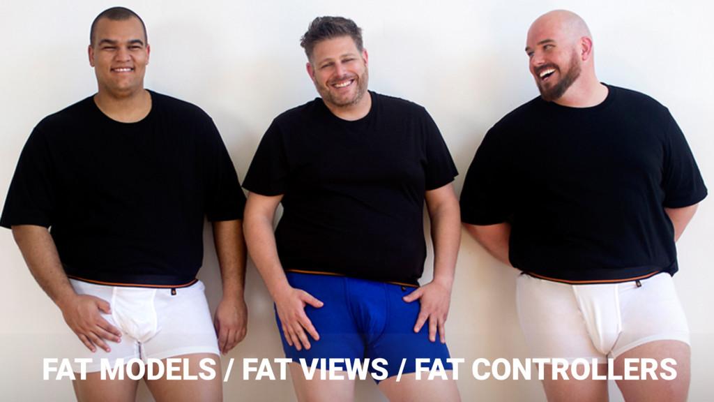 FAT MODELS / FAT VIEWS / FAT CONTROLLERS