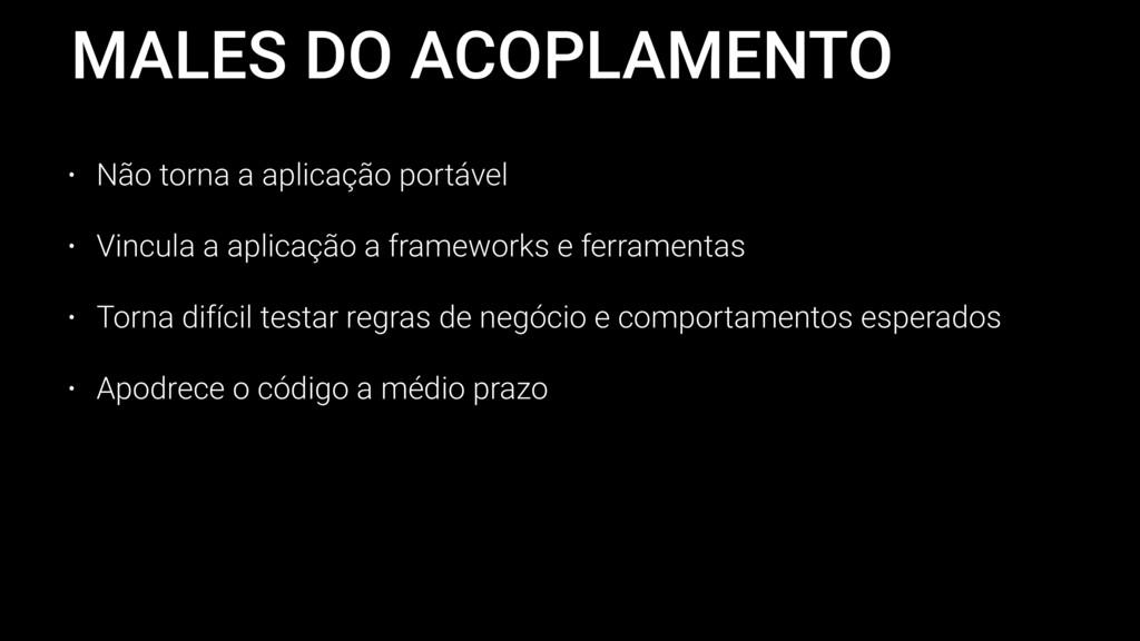 MALES DO ACOPLAMENTO • Não torna a aplicação po...