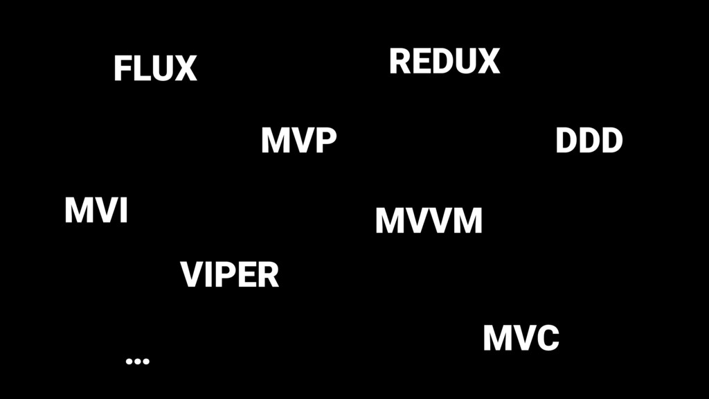 MVP MVVM VIPER FLUX REDUX DDD MVC … MVI
