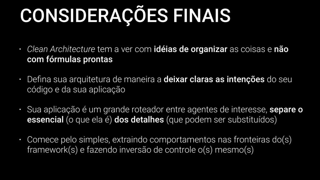 CONSIDERAÇÕES FINAIS • Clean Architecture tem a...