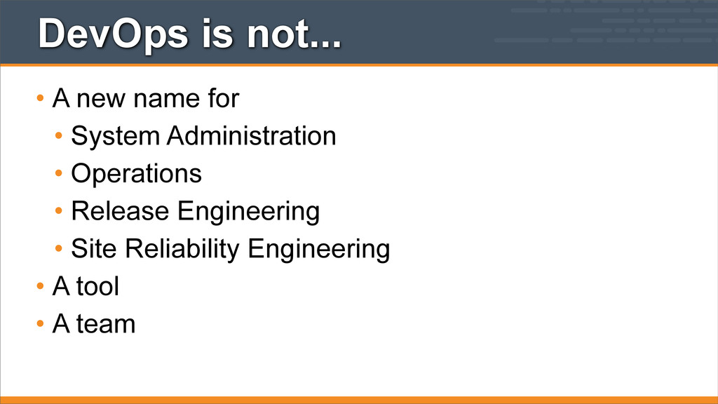 DevOps is not... • A new name for • System Admi...