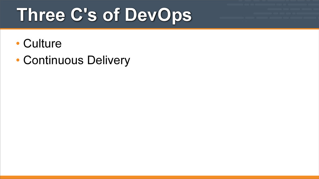 Three C's of DevOps • Culture • Continuous Deli...
