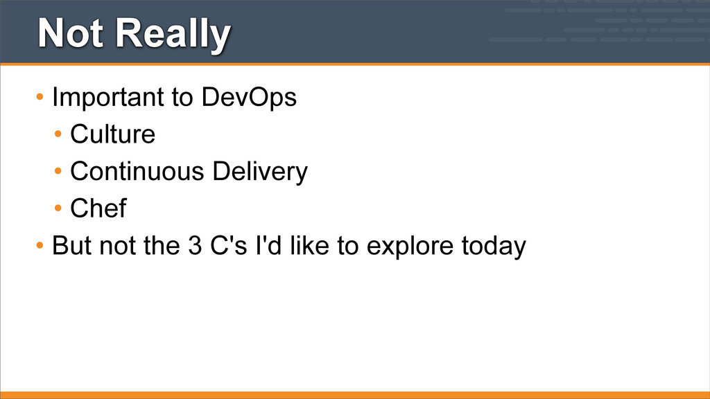 Not Really • Important to DevOps • Culture • Co...