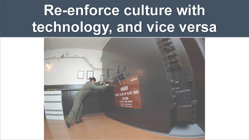 Re-enforce culture with technology, and vice ve...