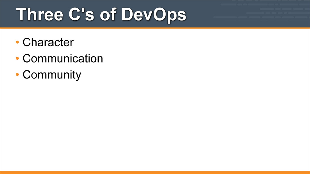 Three C's of DevOps • Character • Communication...