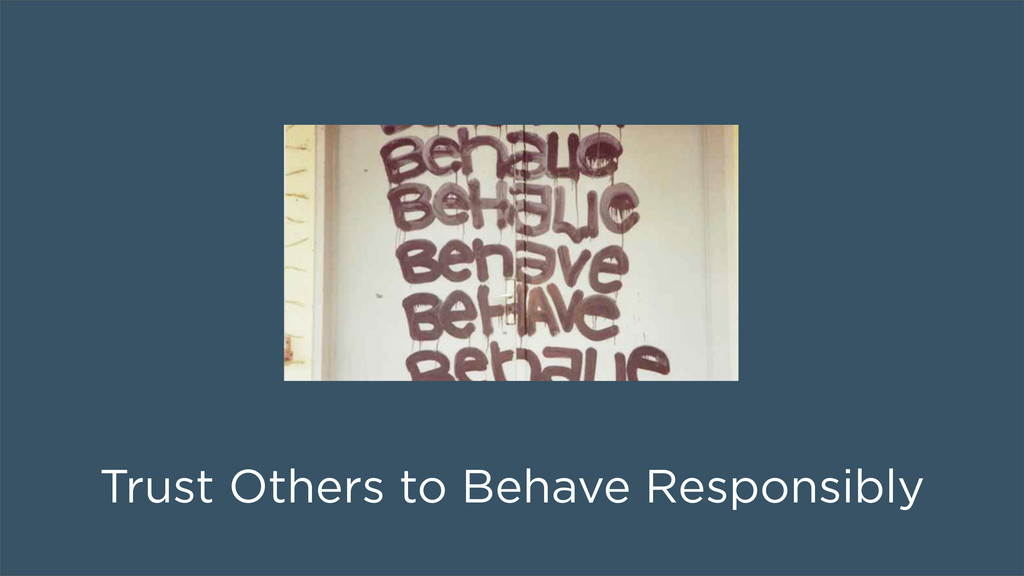 Trust Others to Behave Responsibly