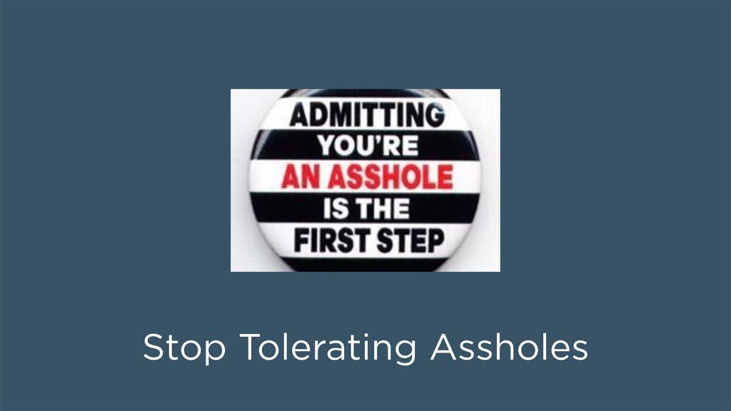Stop Tolerating Assholes