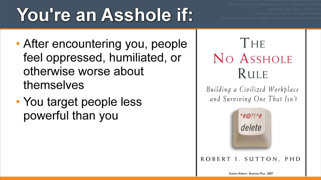 You're an Asshole if: • After encountering you,...