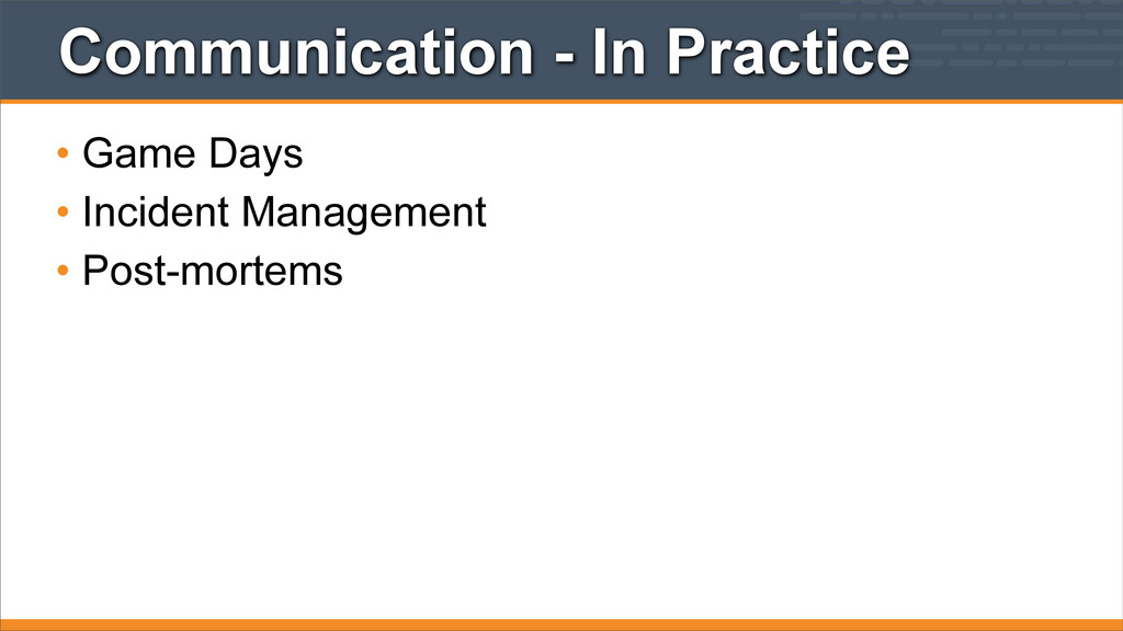 Communication - In Practice • Game Days • Incid...