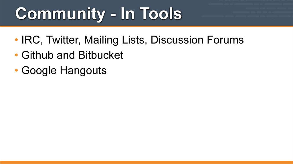 Community - In Tools • IRC, Twitter, Mailing Li...