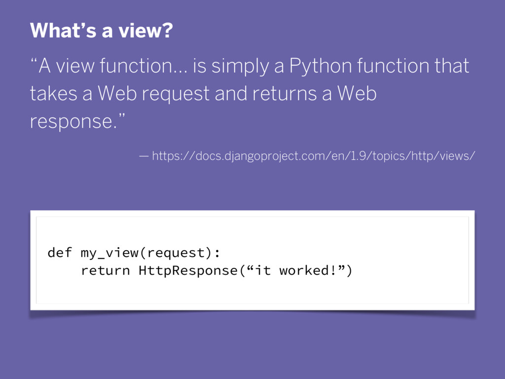 """What's a view? """"A view function… is simply a Py..."""