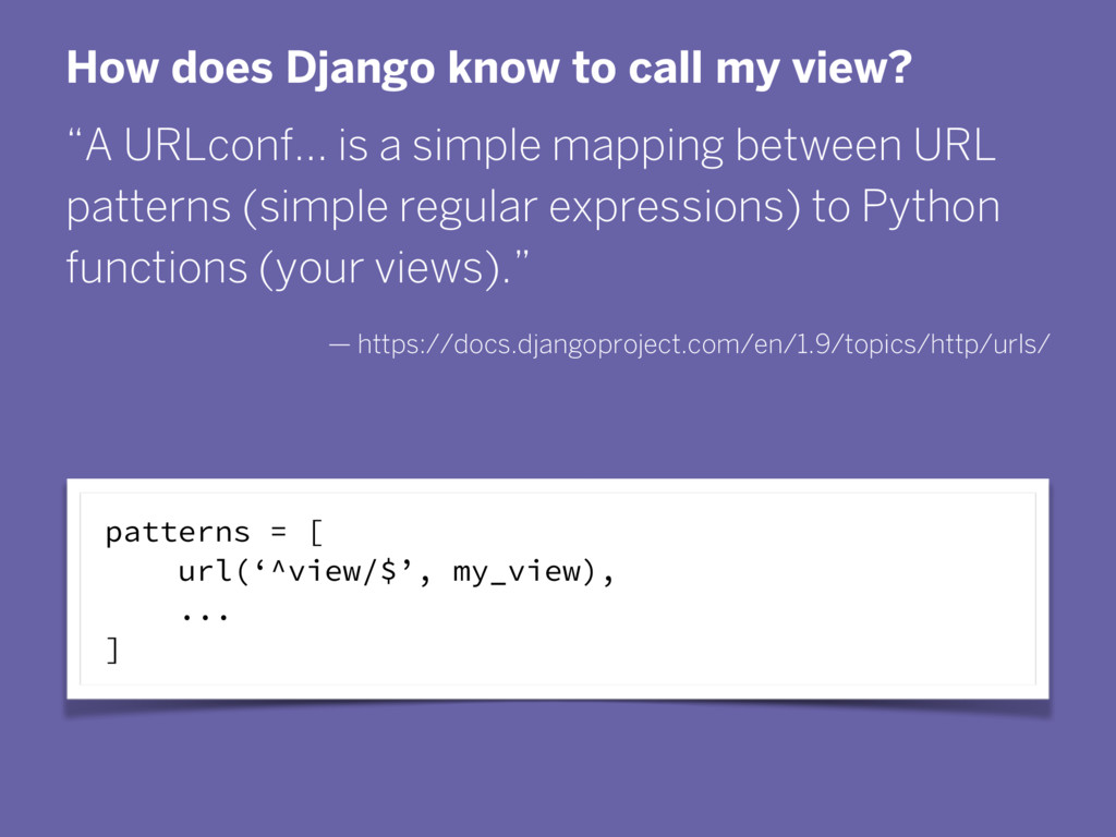"""How does Django know to call my view? """"A URLcon..."""
