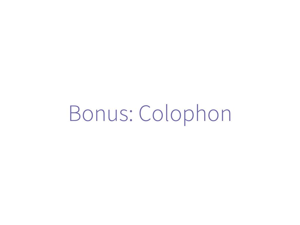 Bonus: Colophon