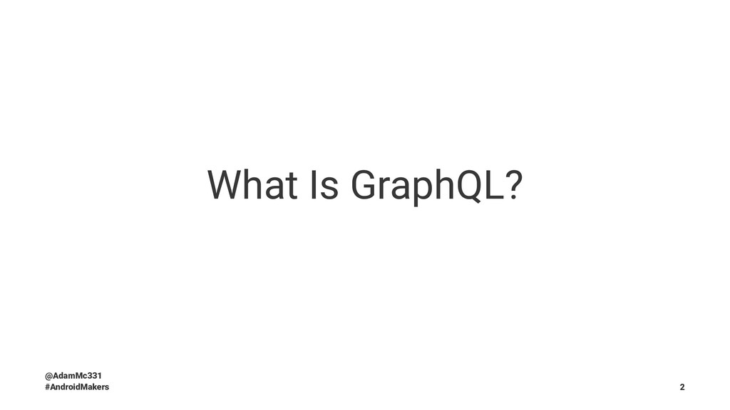 What Is GraphQL? @AdamMc331 #AndroidMakers 2