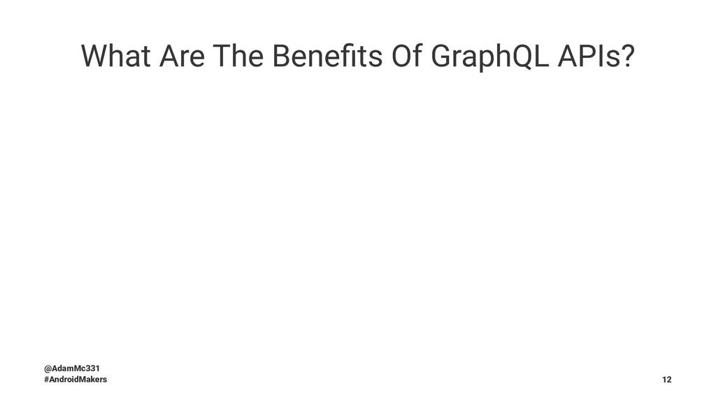 What Are The Benefits Of GraphQL APIs? @AdamMc33...