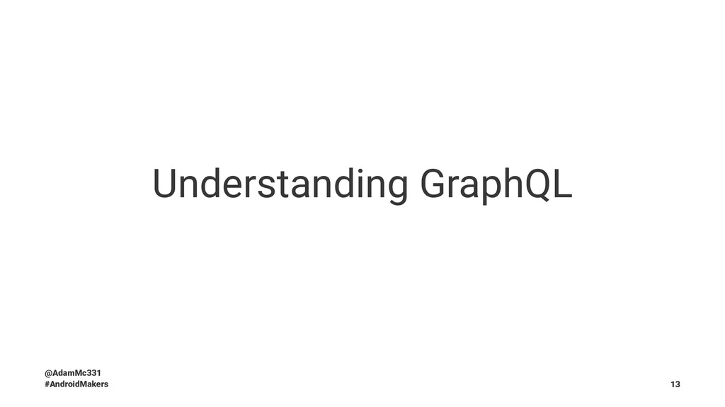 Understanding GraphQL @AdamMc331 #AndroidMakers...