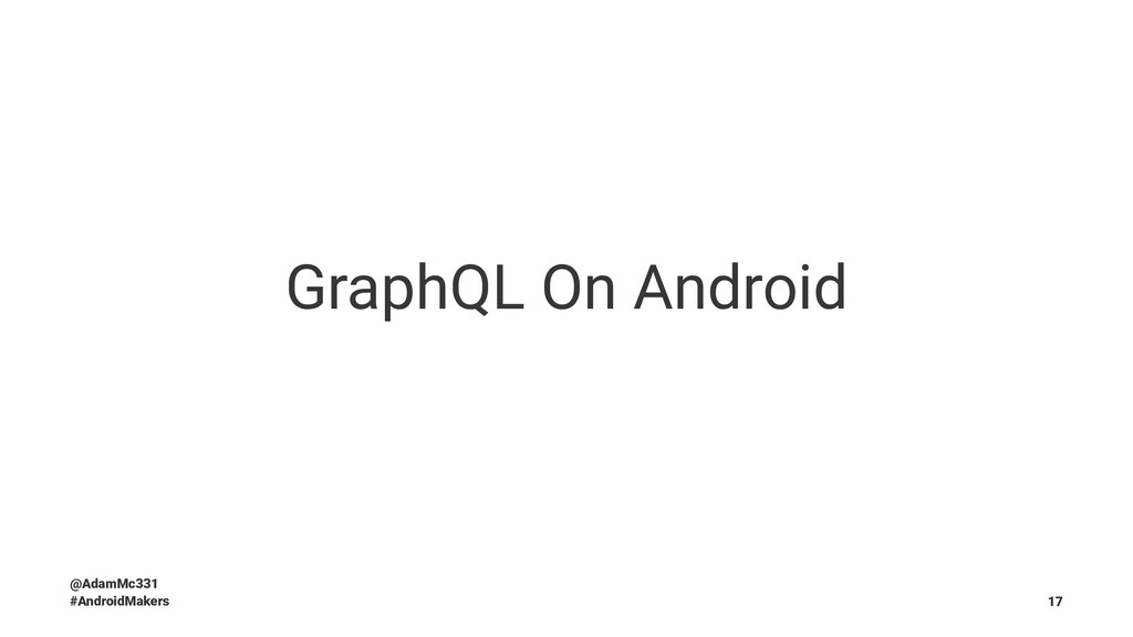 GraphQL On Android @AdamMc331 #AndroidMakers 17