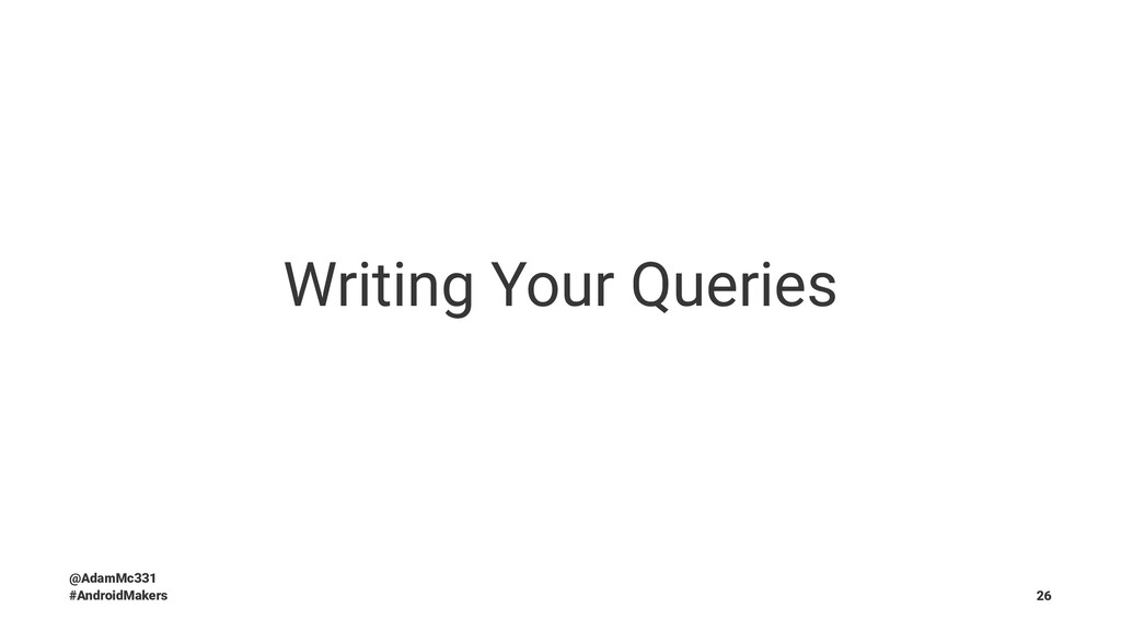 Writing Your Queries @AdamMc331 #AndroidMakers ...