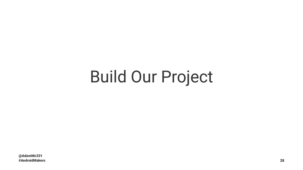 Build Our Project @AdamMc331 #AndroidMakers 28