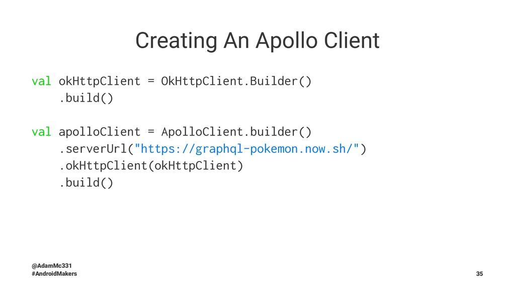Creating An Apollo Client val okHttpClient = Ok...