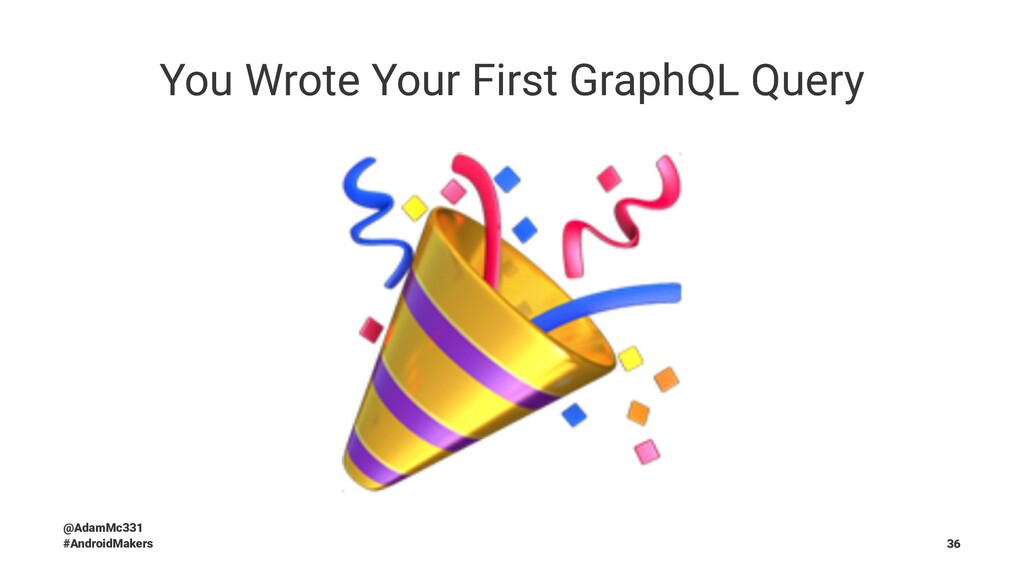 You Wrote Your First GraphQL Query @AdamMc331 #...