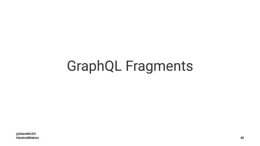 GraphQL Fragments @AdamMc331 #AndroidMakers 40