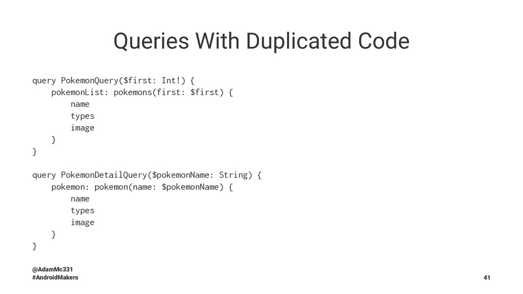 Queries With Duplicated Code query PokemonQuery...