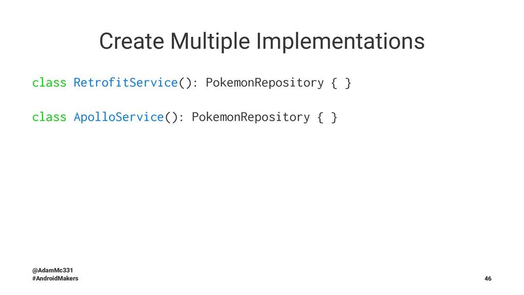 Create Multiple Implementations class RetrofitS...