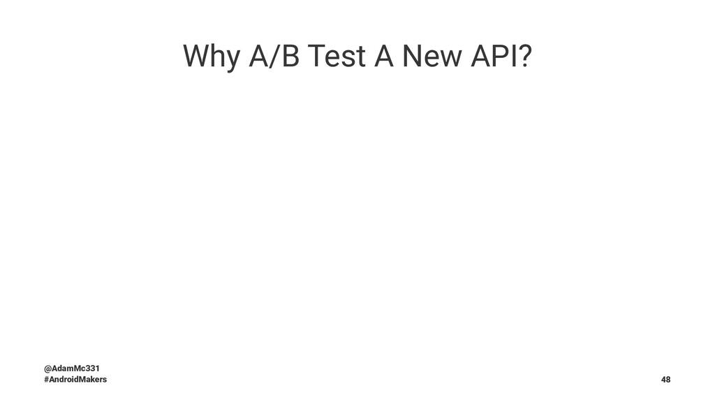 Why A/B Test A New API? @AdamMc331 #AndroidMake...