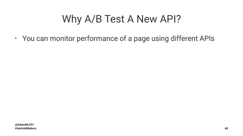Why A/B Test A New API? • You can monitor perfo...