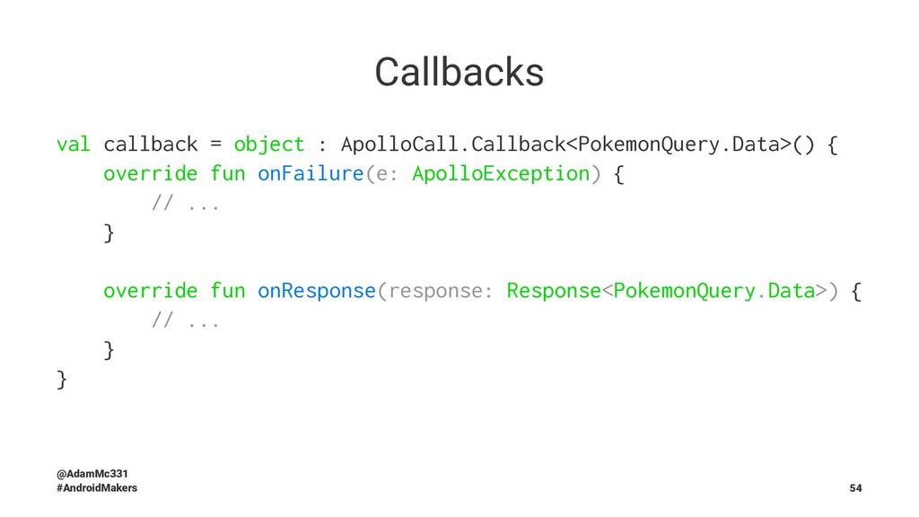 Callbacks val callback = object : ApolloCall.Ca...