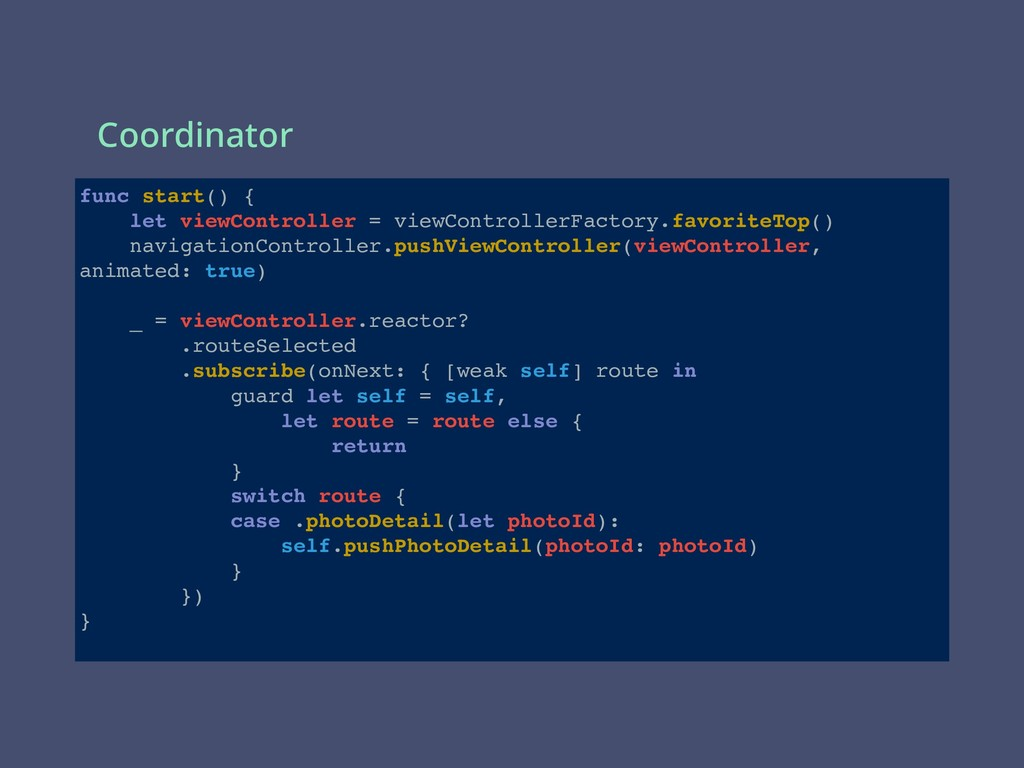Coordinator func start() { let viewController =...