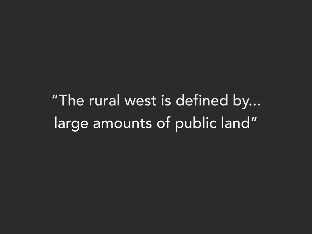 """""""The rural west is defined by... large amounts ..."""
