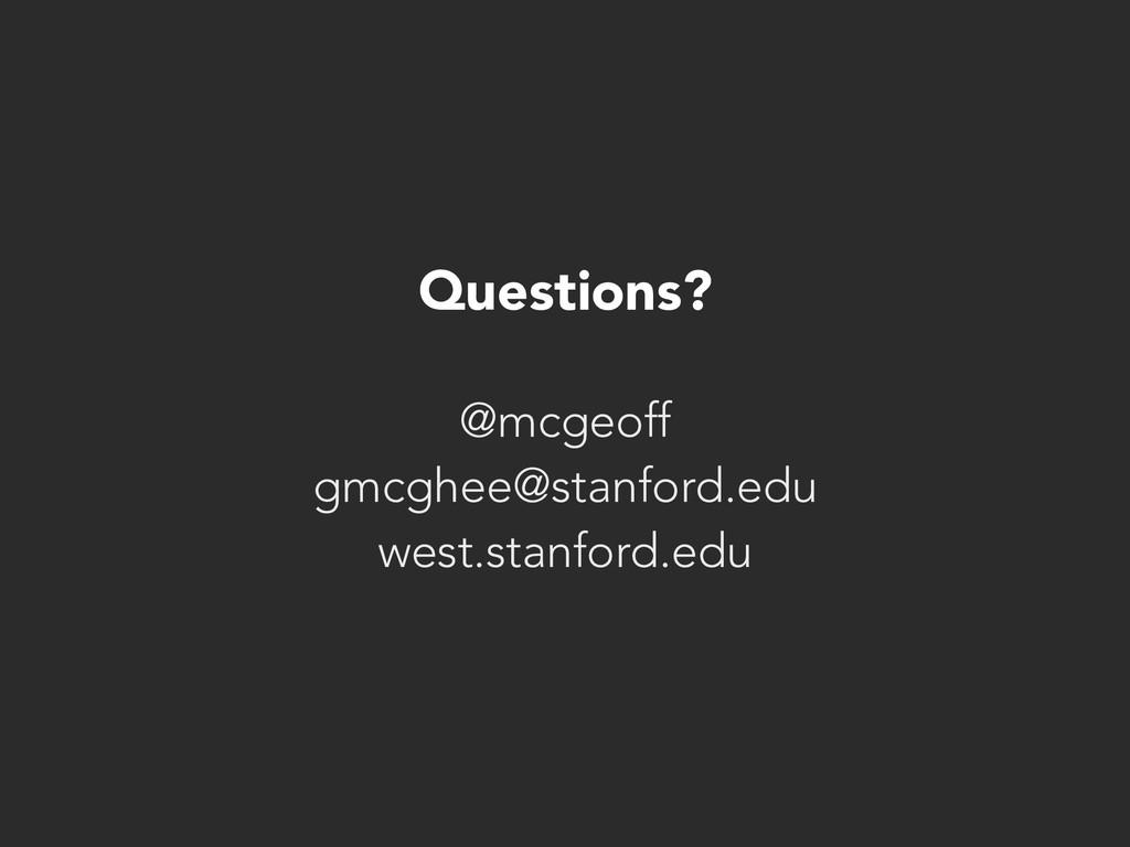 Questions? @mcgeoff gmcghee@stanford.edu west.s...